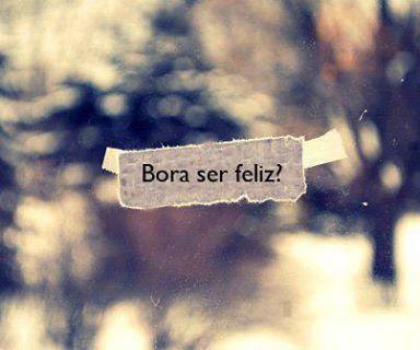bora ser feliz